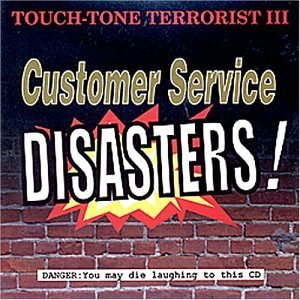 Touch Tone Terrorists Customer Service Disasters